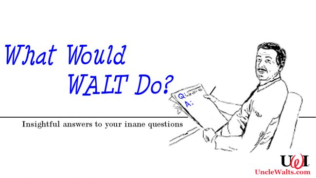 What Would Walt Do? You ask, Uncle Walt answers!