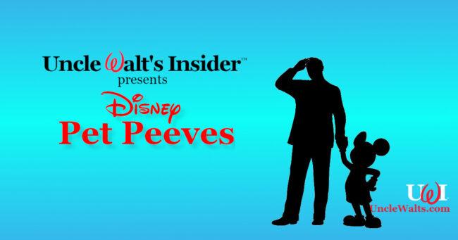 Uncle Walt's Insider presents Disney Pet Peeves